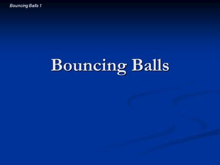 Bouncing Balls 1 Bouncing Balls. Bouncing Balls 2 Introductory Question If you place a tennis ball on a basketball and drop this stack on the ground,
