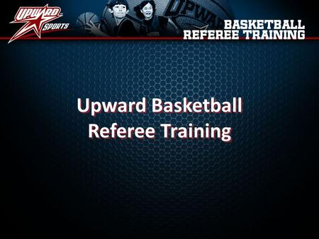Upward Basketball Referee Training Upward Basketball Referee Training.