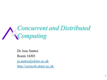 1 Concurrent and Distributed Computing Dr Jose Santos Room 16J03