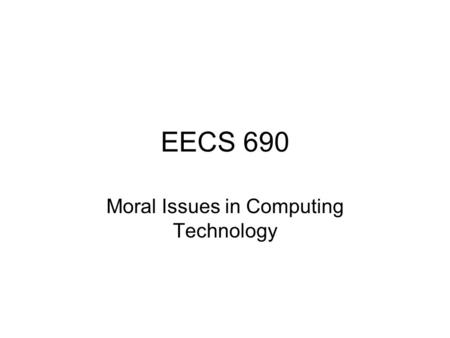EECS 690 Moral Issues in Computing Technology. The MACIT (The Myth of Amoral Computing and Information Technology) The MACIT has many distinguishing features,