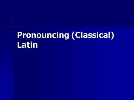 "Pronouncing (Classical) Latin. The Alphabet It is the same as English except… It is the same as English except… There is ""j"" or ""w"" There is ""j"" or ""w"""