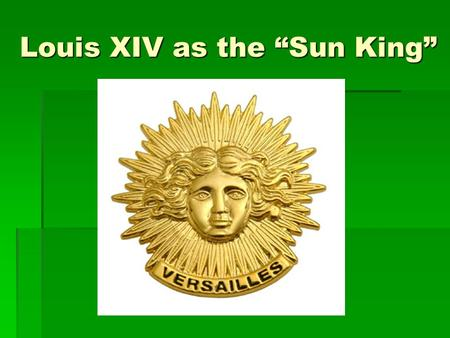 "Louis XIV as the ""Sun King"". Versailles (18 mi from Paris)  1682--huge palace that was built for Louis XIV and housed thousands of important nobles,"