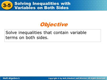 Holt Algebra 1 3-5 Solving Inequalities with Variables on Both Sides Solve inequalities that contain variable terms on both sides. Objective.