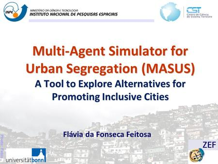 Photo: Fabio Venni Multi-Agent Simulator for Urban Segregation (MASUS) A Tool to Explore Alternatives for Promoting Inclusive Cities Flávia da Fonseca.