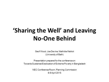'Sharing the Well' and Leaving No-One Behind Geof Wood, Joe Devine, Mathilde Maitrot (University of Bath) Presentation prepared for the conference on Towards.