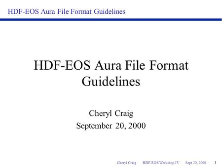 HDF-EOS Aura File Format Guidelines Cheryl Craig HDF-EOS Workshop IV Sept 20, 2000 1 HDF-EOS Aura File Format Guidelines Cheryl Craig September 20, 2000.