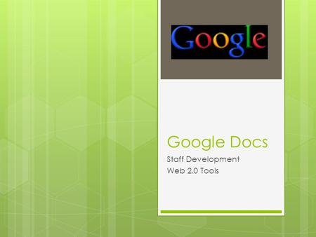 Google Docs Staff Development Web 2.0 Tools. Door Prize  Put your name in the box  Drawing will be at the end of the session.