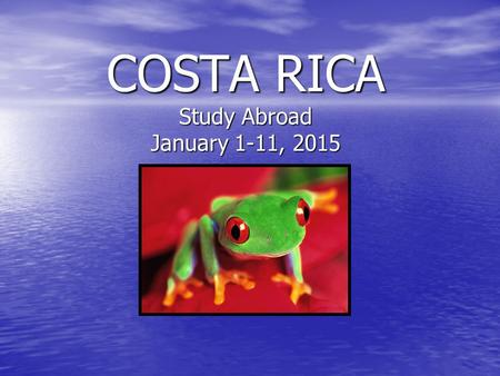 COSTA RICA Study Abroad January 1-11, 2015. Arenal Volcano & Baldi Hot Springs.