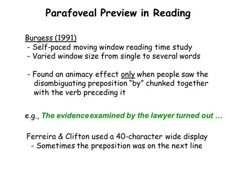 Parafoveal Preview in Reading Burgess (1991) - Self-paced moving window reading time study - Varied window size from single to several words - Found an.