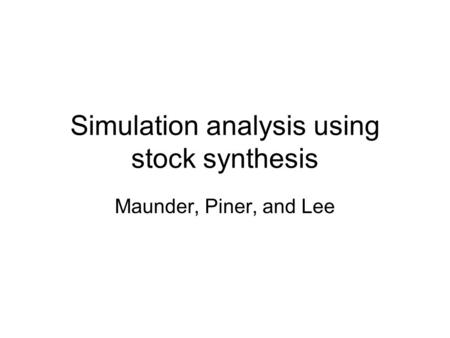 Simulation analysis using stock synthesis Maunder, Piner, and Lee.