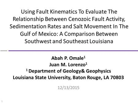 1 Using Fault Kinematics To Evaluate The Relationship Between Cenozoic Fault Activity, Sedimentation Rates and Salt Movement In The Gulf of Mexico: A Comparison.