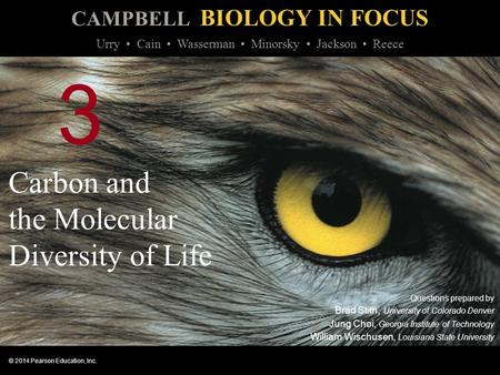 CAMPBELL BIOLOGY IN FOCUS © 2014 Pearson Education, Inc. Urry Cain Wasserman Minorsky Jackson Reece 3 Carbon and the Molecular Diversity of Life Questions.