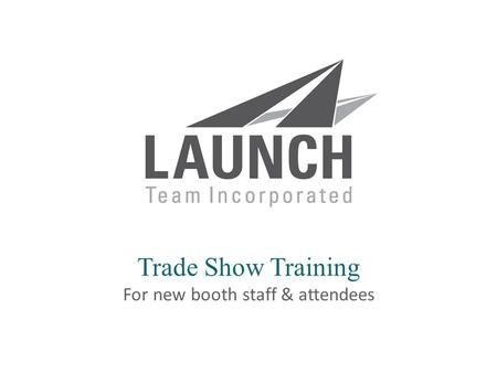 | launchsolutions.com Trade Show Training For new booth staff & attendees.