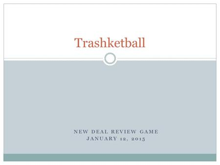 NEW DEAL REVIEW GAME JANUARY 12, 2015 Trashketball.