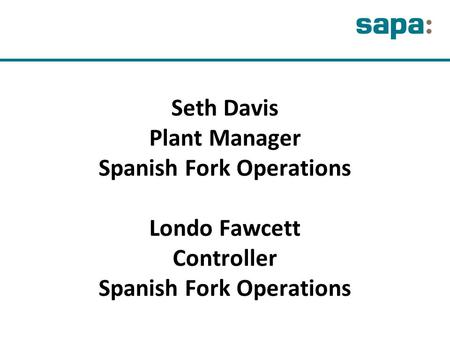Seth Davis Plant Manager Spanish Fork Operations Londo Fawcett Controller Spanish Fork Operations.