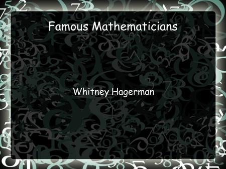 Famous Mathematicians Whitney Hagerman. William R. Hamilton Born: August 4 th 1805 Died: September 2 nd 1865(age 60) From Dublin Irish Physicist, Astronomer,