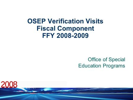 1 OSEP Verification Visits Fiscal Component FFY 2008-2009 Office of Special Education Programs.