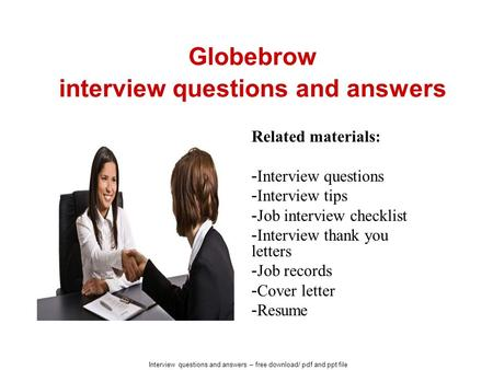 Interview questions and answers – free download/ pdf and ppt file Globebrow interview questions and answers Related materials: - Interview questions -