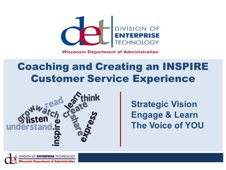 Coaching and Creating an INSPIRE Customer Service Experience Strategic Vision Engage & Learn The Voice of YOU.