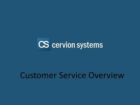 Cervion Systems Customer Service Customer Service Overview.