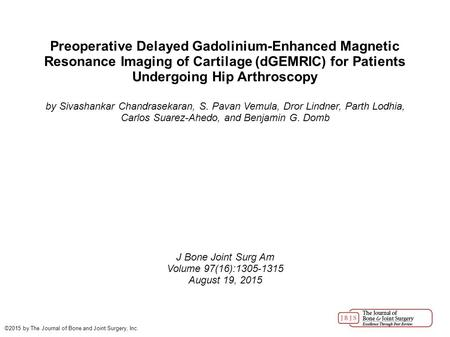 Preoperative Delayed Gadolinium-Enhanced Magnetic Resonance Imaging of Cartilage (dGEMRIC) for Patients Undergoing Hip Arthroscopy by Sivashankar Chandrasekaran,