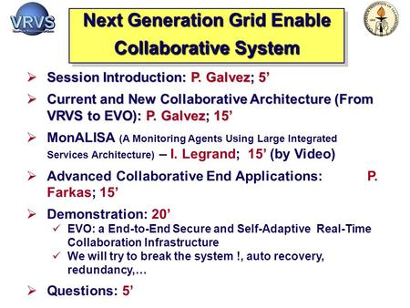 VRVS Next Development (1/2)  Session Introduction: P. Galvez; 5'  Current and New Collaborative Architecture (From VRVS to EVO): P. Galvez; 15'  MonALISA.