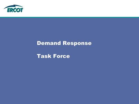 Demand Response Task Force. 2 2 Outline  Overview of ERCOT's role in the CCET Pilot  Overview of Stakeholder Process – What's been done to date?  Questions.