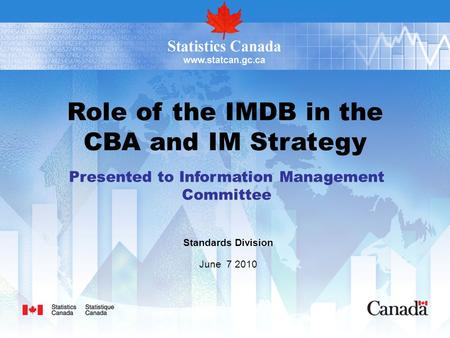 Role of the IMDB in the CBA and IM Strategy Presented to Information Management Committee Standards Division June 7 2010.