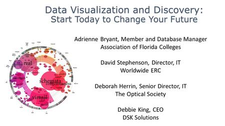 Data Visualization and Discovery: Start Today to Change Your Future Adrienne Bryant, Member and Database Manager Association of Florida Colleges David.