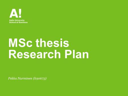 Pekka Nurminen (k90673) MSc thesis Research Plan.