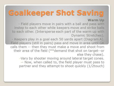 Goalkeeper Shot Saving Warm Up - Field players move in pairs with a ball and pass with instep to each other while keepers move and strike balls to each.