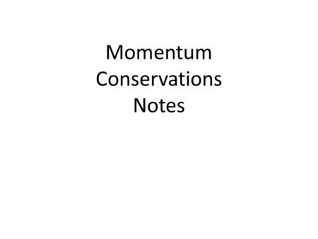 Momentum Conservations Notes. Momentum Conservation Principle One of the most powerful laws in physics is the law of momentum conservation. For a collision.