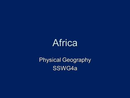 Africa Physical Geography SSWG4a. 2 nd Largest Continent  Africa is a huge continent – from east to west, its widest point is the same distance between.