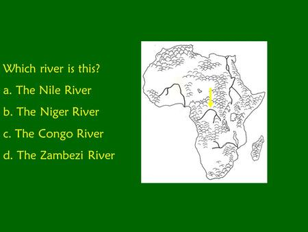 Which river is this? a. The Nile River b. The Niger River c. The Congo River d. The Zambezi River.