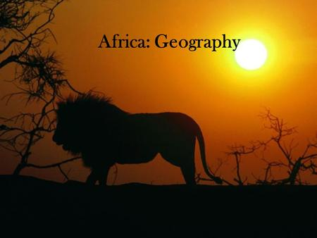 Africa: Geography. Geography 5 Main Regions – North Africa, West Africa, East Africa, Central Africa, and South Africa. Most of Africa is plateaus with.
