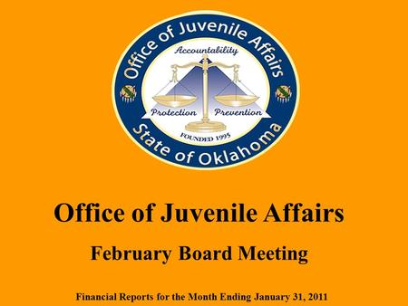 Office of Juvenile Affairs February Board Meeting Financial Reports for the Month Ending January 31, 2011.