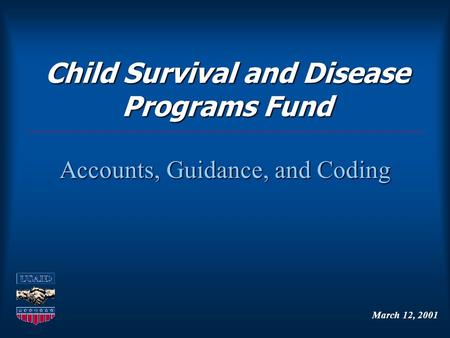 Child Survival and Disease Programs Fund Accounts, Guidance, and Coding March 12, 2001.