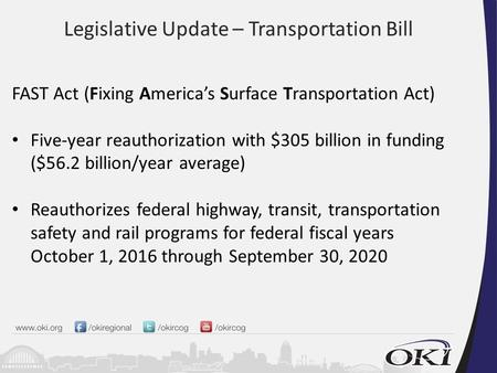 Legislative Update – Transportation Bill FAST Act (Fixing America's Surface Transportation Act) Five-year reauthorization with $305 billion in funding.