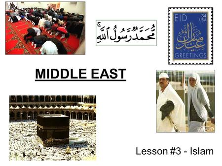 MIDDLE EAST Lesson #3 - Islam The religion is called The people are called ISLAM MUSLIMS.