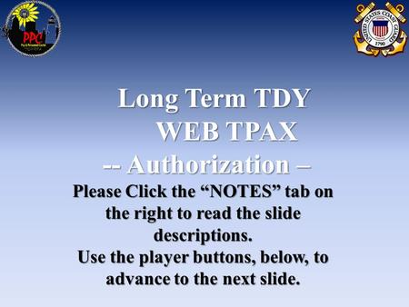 "Long Term TDY WEB TPAX -- Authorization – -- Authorization – Please Click the ""NOTES"" tab on the right to read the slide descriptions. Use the player buttons,"
