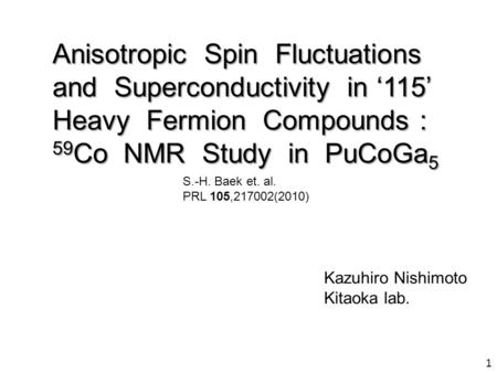 Anisotropic Spin Fluctuations and Superconductivity in '115' Heavy Fermion Compounds : 59 Co NMR Study in PuCoGa 5 Kazuhiro Nishimoto Kitaoka lab. S.-H.