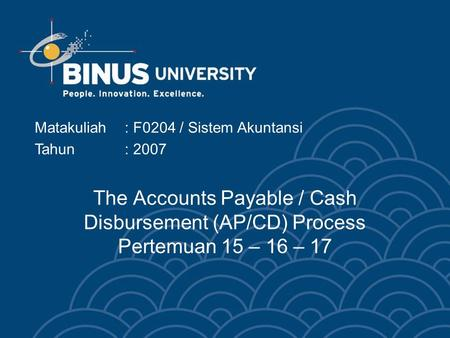 The Accounts Payable / Cash Disbursement (AP/CD) Process Pertemuan 15 – 16 – 17 Matakuliah: F0204 / Sistem Akuntansi Tahun: 2007.