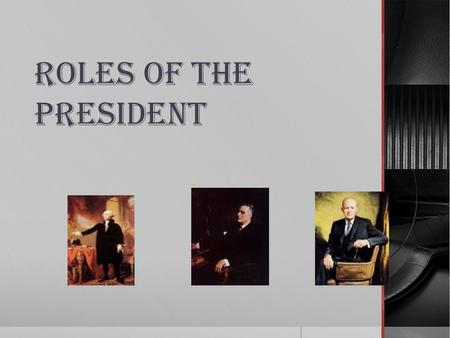 ROLES OF THE PRESIDENT. CHIEF LEGISLATOR OR LEGISLATIVE LEADER.
