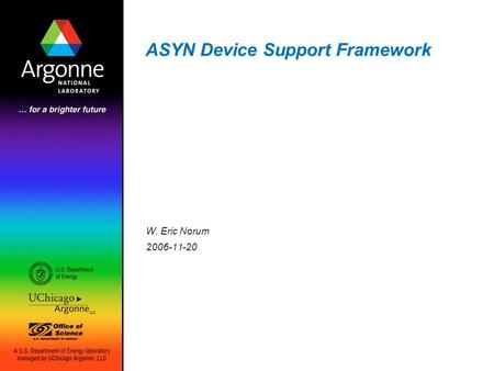 ASYN Device Support Framework W. Eric Norum 2006-11-20.
