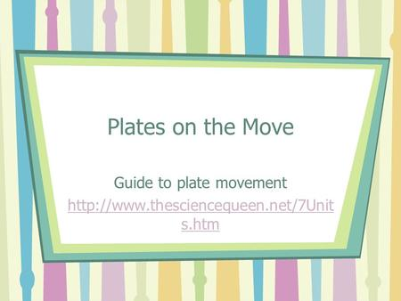 Plates on the Move Guide to plate movement  s.htm.