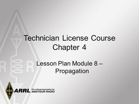 Technician License Course Chapter 4 Lesson Plan Module 8 – Propagation.