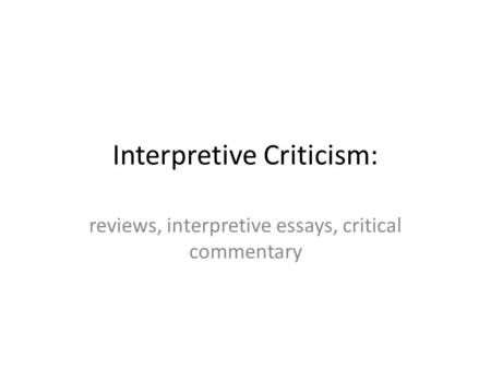 Interpretive Criticism: reviews, interpretive essays, critical commentary.