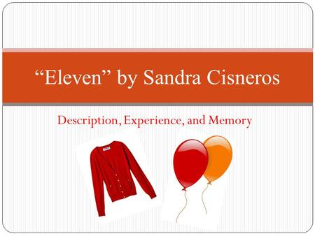 "Description, Experience, and Memory ""Eleven"" by Sandra Cisneros."