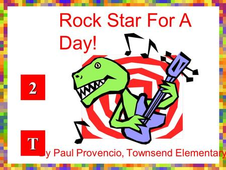 2222 By Paul Provencio, Townsend Elementary TTTT Rock Star For A Day!