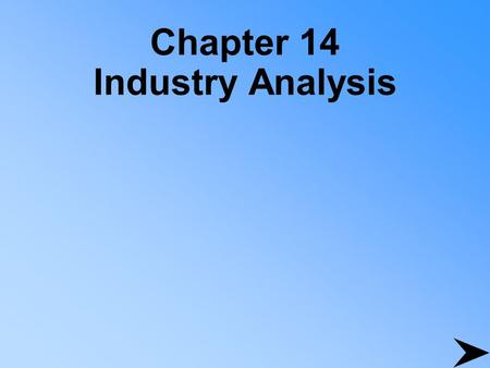 Chapter 14 Industry Analysis. Why Do Industry Analysis? Help find profitable investment opportunities Part of the three-step, top-down plan for valuing.